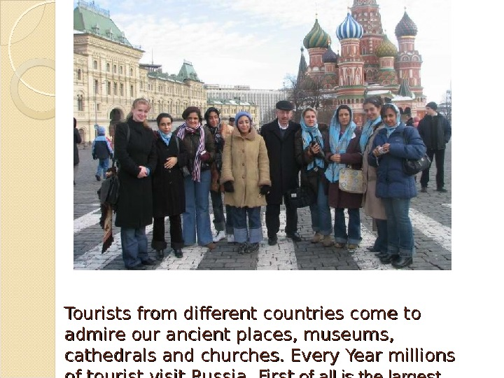 Tourists from different countries come to admire our ancient places, museums,  cathedrals and churches. Every