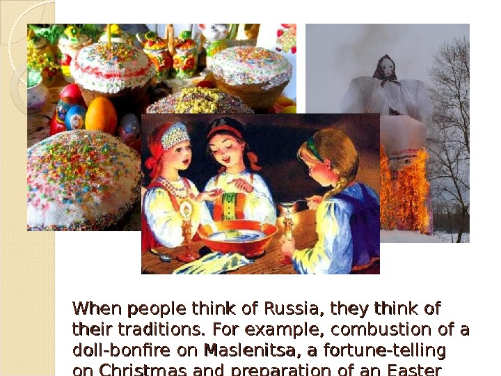 When people think of Russia, they think of their traditions. For example, combustion of a doll-bonfire