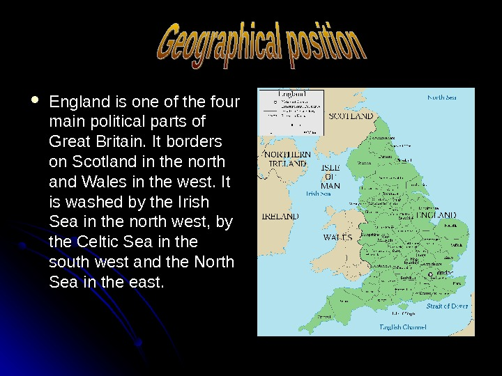 England is one of the four main political parts of Great Britain. It borders on