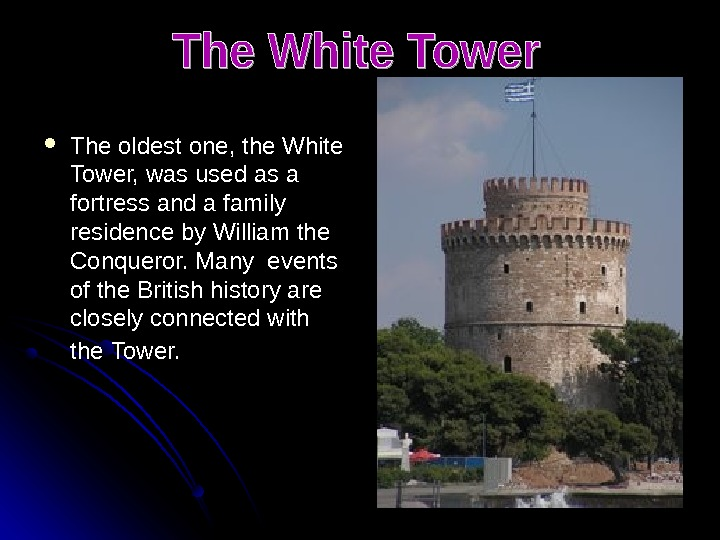 The oldest one, the White Tower, was used as a fortress and a family residence