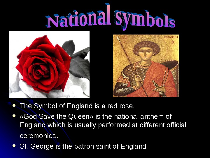 The Symbol of England is a red rose.  « « God Save the Queen