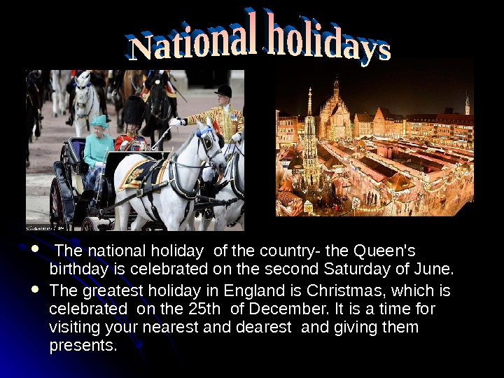 The national holiday of the country- the Queen's birthday is celebrated on the second