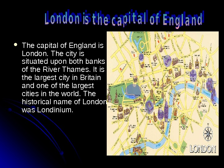 The capital of England is London. The city is situated upon both banks of the