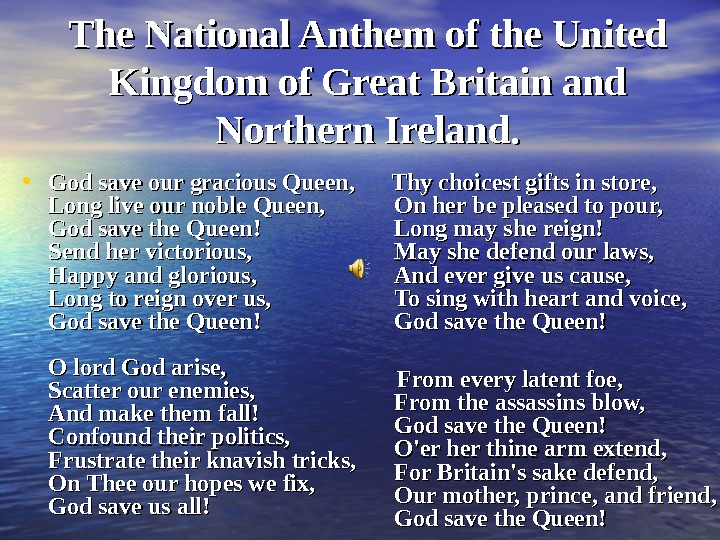The National Anthem of the United Kingdom of Great Britain and Northern Ireland.  • God