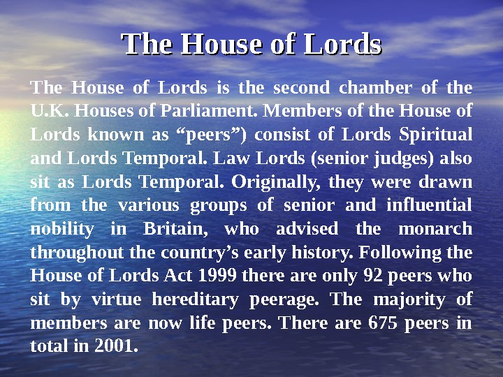 The House of Lords is the second chamber of the U. K. Houses of Parliament. Members