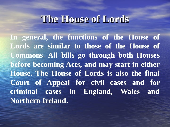 The House of Lords In general,  the functions of the House of Lords are similar