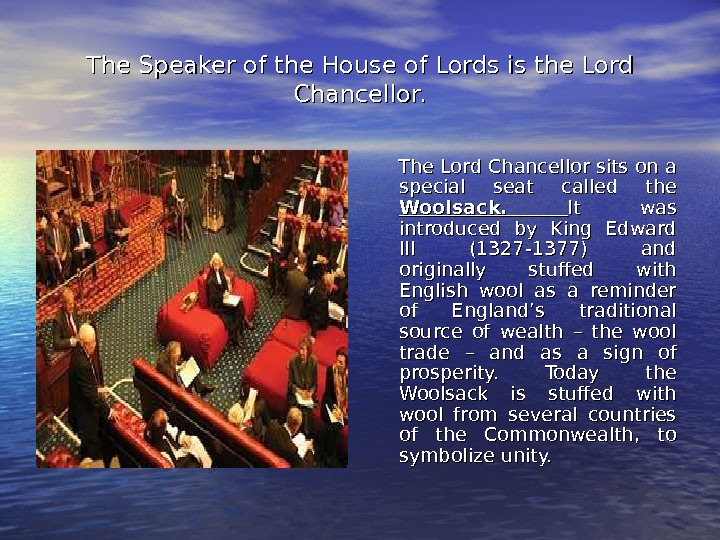 The Speaker of the House of Lords is the Lord Chancellor.  The Lord Chancellor sits