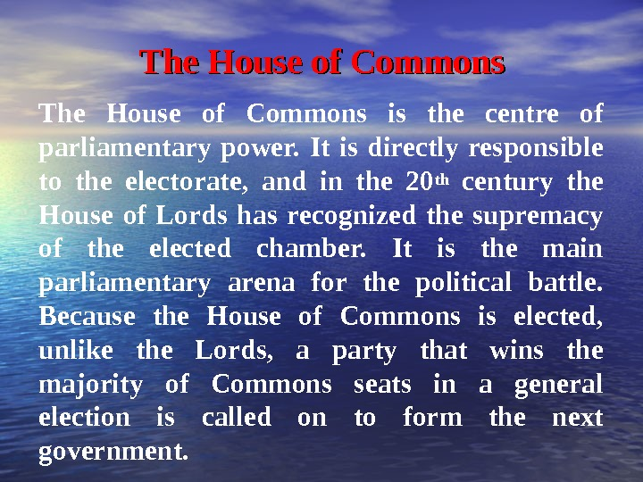The House  of Commons The House of Commons is the centre of parliamentary power.
