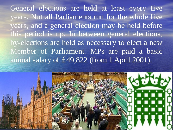 General elections are held at least every five years.  Not all Parliaments run for the