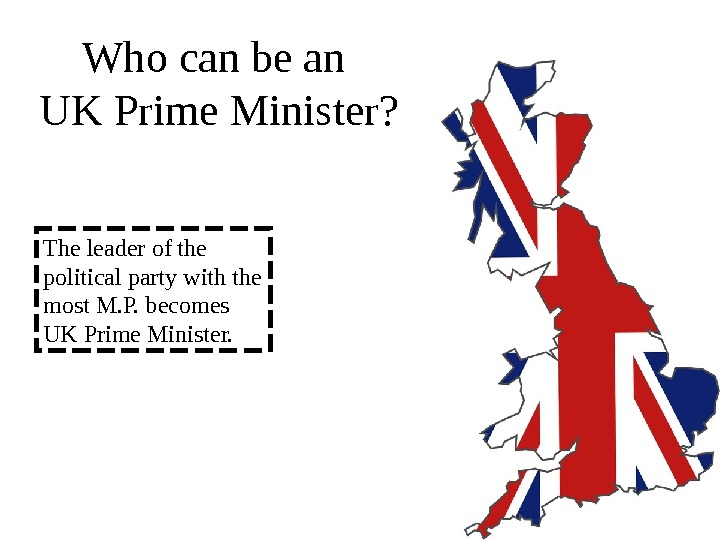 Who can be an UK Prime Minister? The leader of the political party with the most