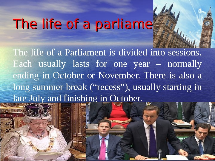The life of a parliament The life of a Parliament is divided into sessions.  Each