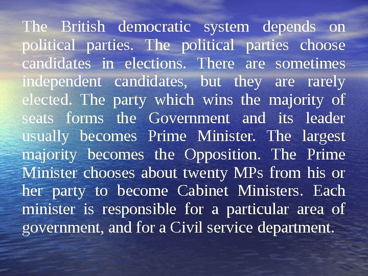 The British democratic system depends on political parties.  The political parties choose candidates in elections.