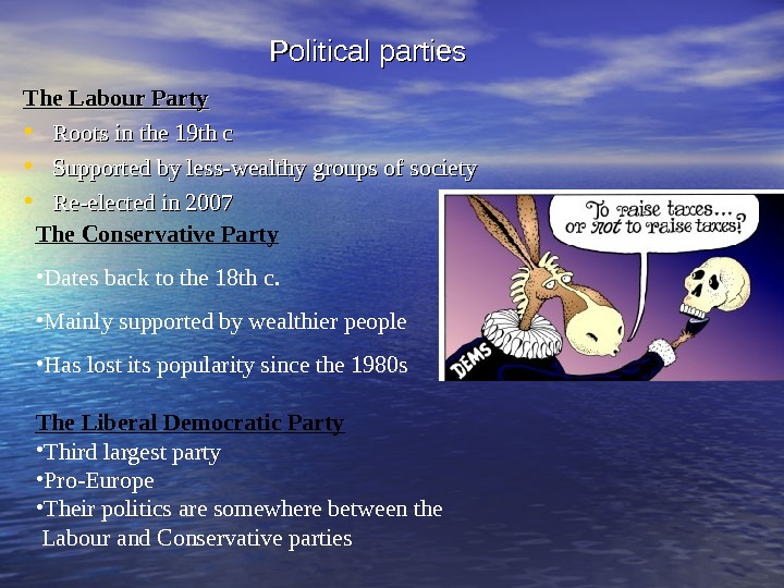 Political parties The Labour Party • Roots in the 19 th c • Supported by less-wealthy