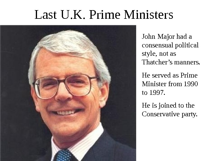 Last U. K. Prime Ministers John Major had a consensual political style, not as Thatcher's manners.