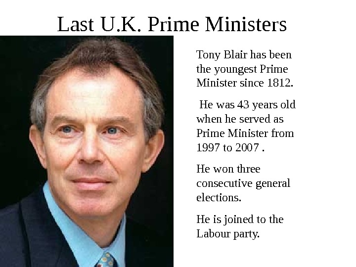 Last U. K. Prime Ministers Tony Blair has been the youngest Prime Minister since 1812.