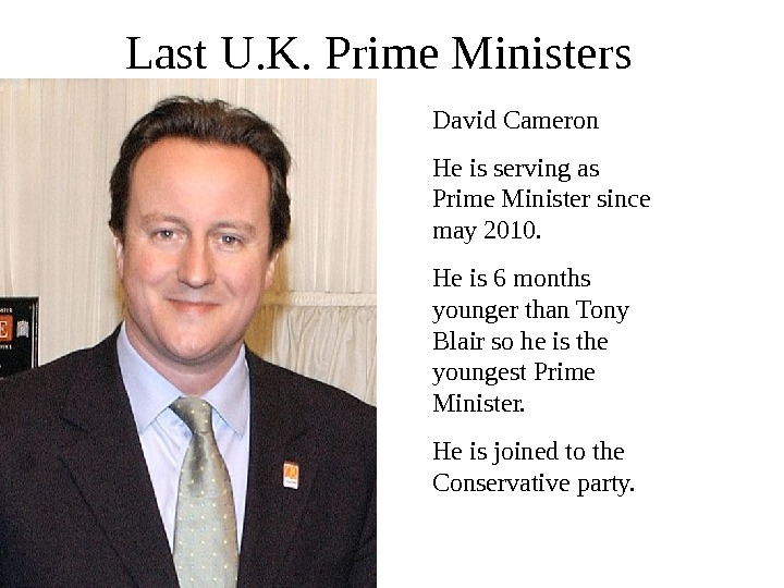 Last U. K. Prime Ministers David Cameron He is serving as Prime Minister since may 2010.