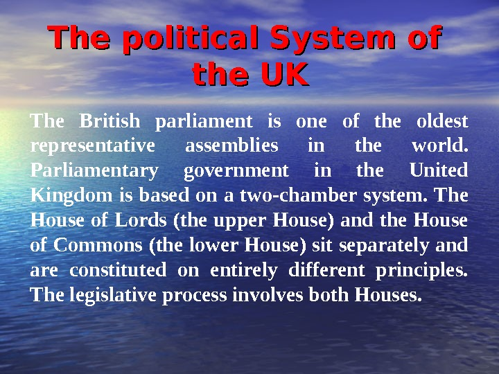 The political System of the UK The British parliament is one of the oldest representative assemblies