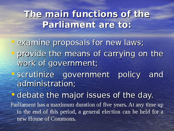 The main functions of the Parliament are to:  • examine proposals for new laws;