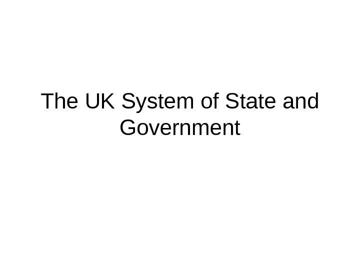 The UK System of State and Government