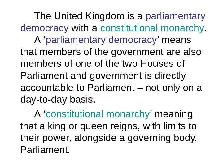 The United Kingdom is a parliamentary  democracy with a constitutional monarch y.  A