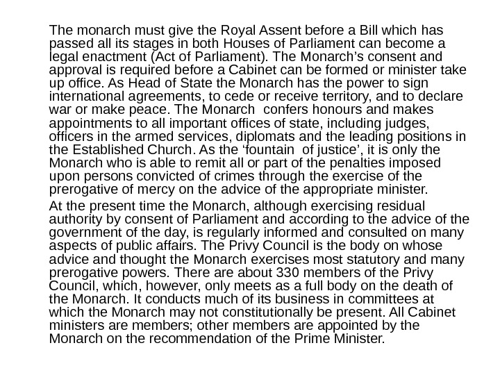 The monarch must give the Royal Assent before a Bill which has passed all its stages