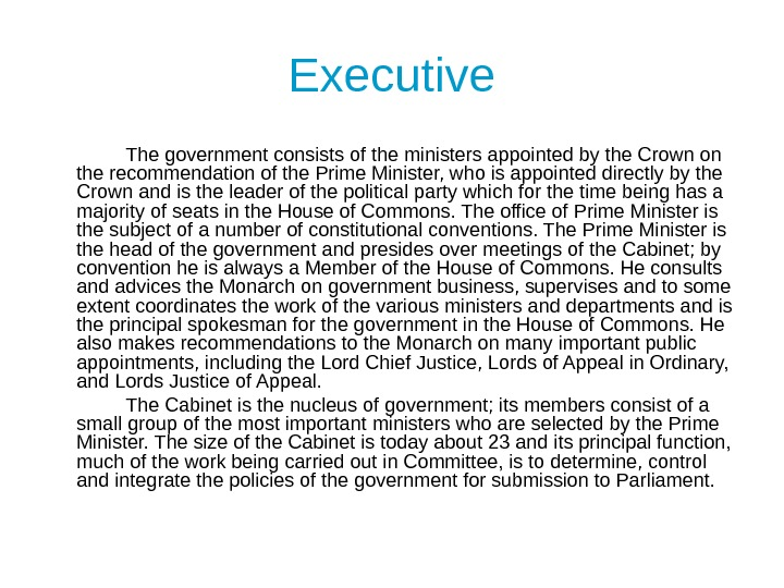 Executive The government consists of the ministers appointed by the Crown on the recommendation of the
