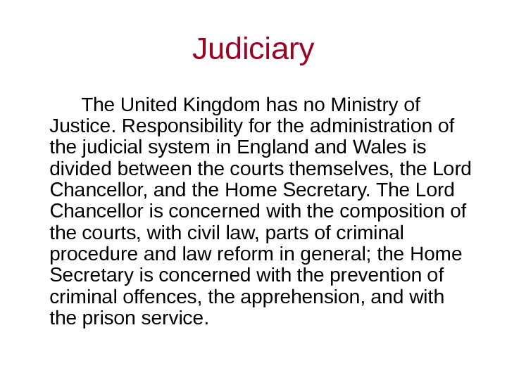 Judiciary The United Kingdom has no Ministry of Justice. Responsibility for the administration of the judicial