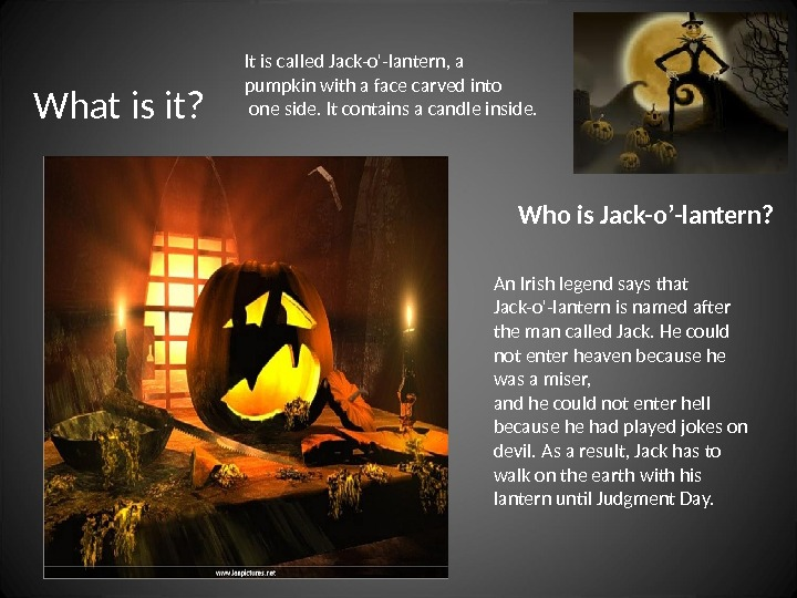 An Irish legend says that Jack-o'-lantern is named after the man called Jack. He could not
