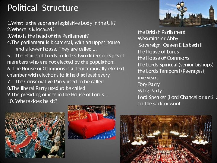 Political Structure 1. What is the supreme legislative body in the UK? 2. Where is it