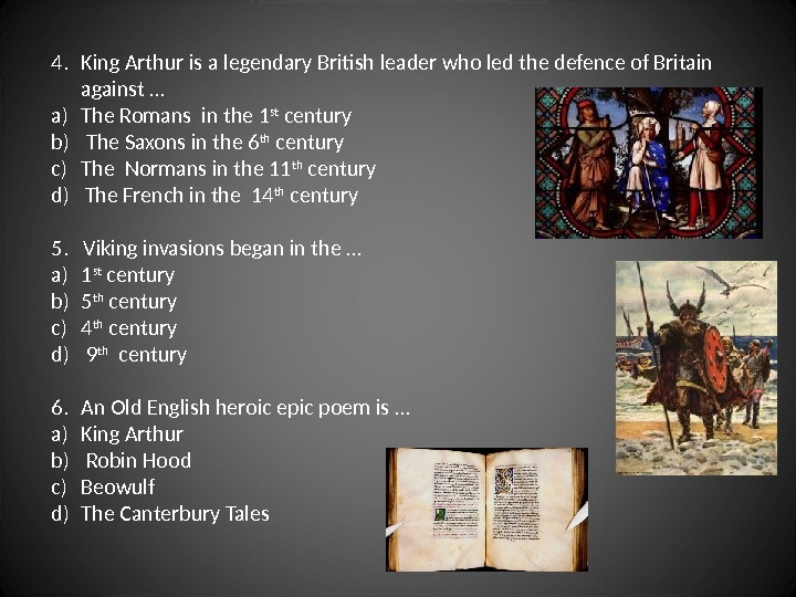 4. King Arthur is a legendary British leader who led the defence of Britain against …