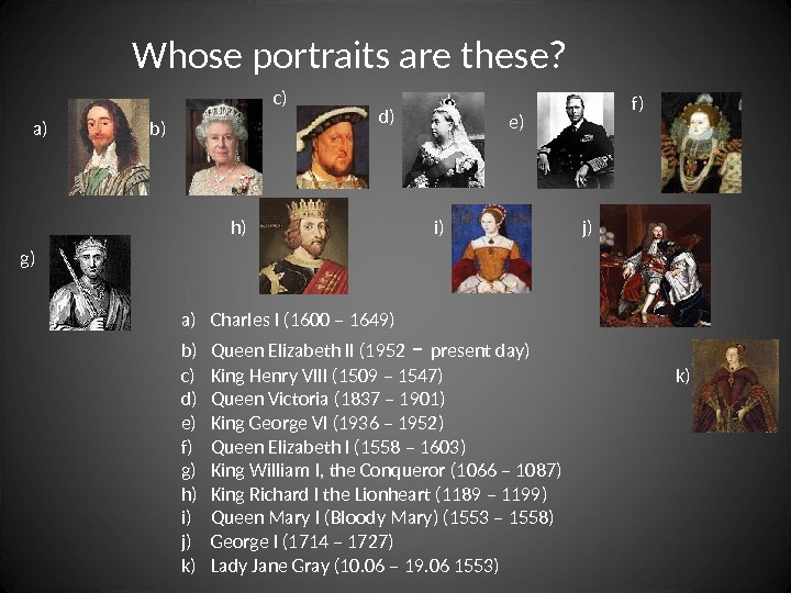 Whose portraits are these?  a) b) c) d) e) f) g) h) i) a) Charles