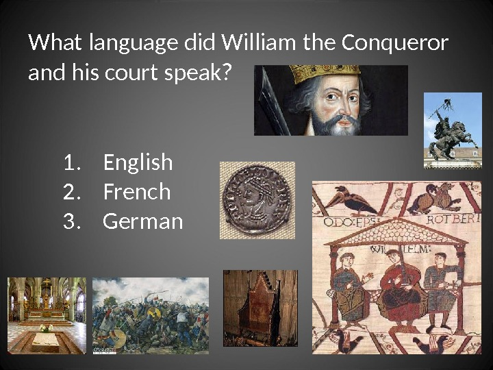 What language did William the Conqueror and his court speak? 1. English 2. French 3. German