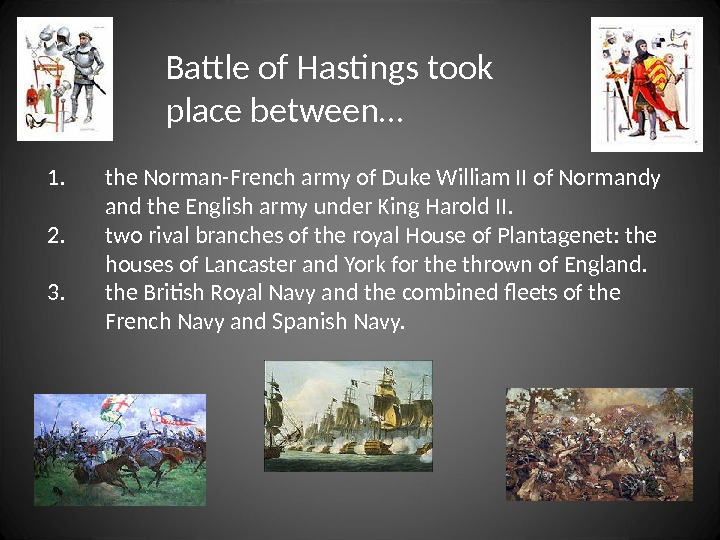 Battle of Hastings took place between… 1. the Norman-French army of Duke William II of Normandy