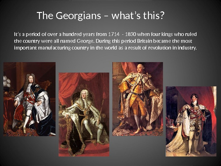 The Georgians – what's this? It's a period of over a hundred years from 1714 -