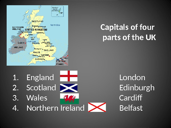 Capitals of four parts of the UK 1. England 2. Scotland 3. Wales 4. Northern Ireland