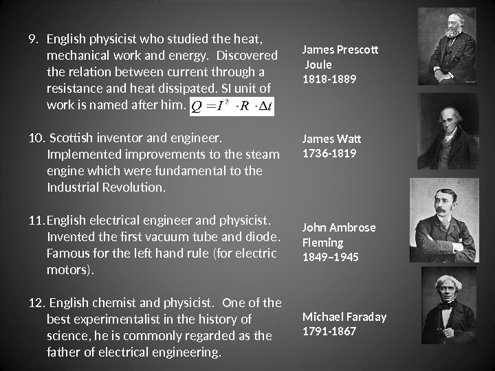 9. English physicist who studied the heat,  mechanical work and energy.  Discovered the relation