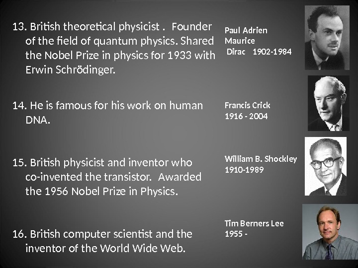13. British theoretical physicist.  Founder of the field of quantum physics. Shared the Nobel Prize