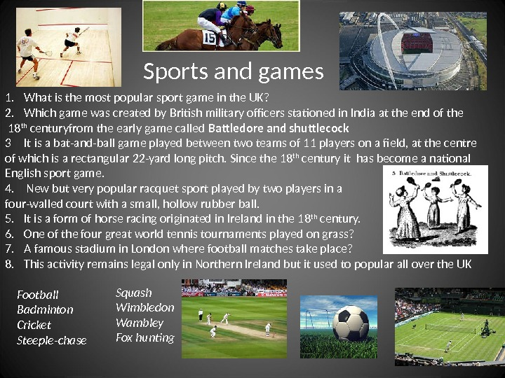 Sports and games 1. What is the most popular sport game in the UK? 2. Which