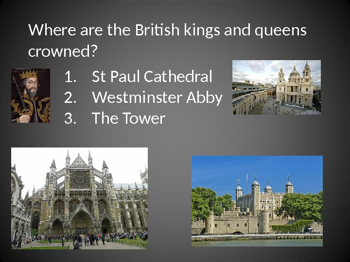 Where are the British kings and queens crowned? 1. St Paul Cathedral 2. Westminster Abby 3.