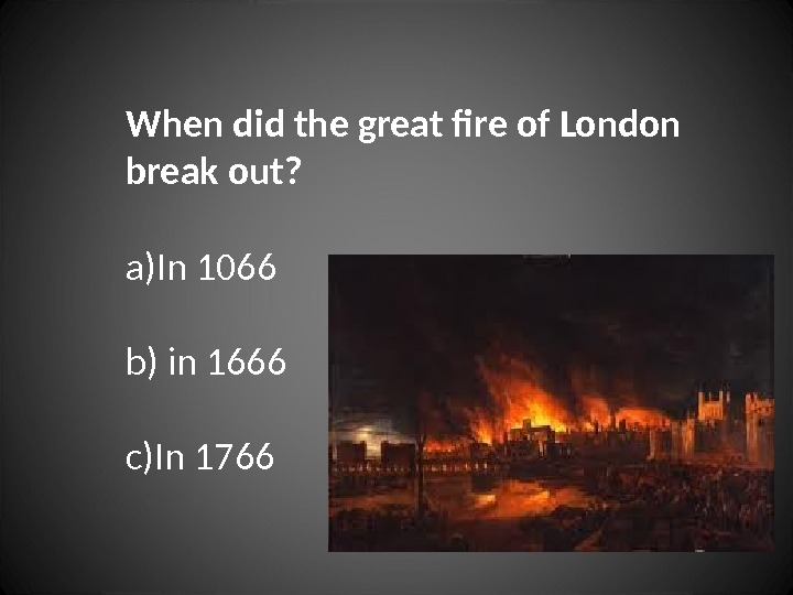When did the great fire of London break out?  a) In 1066 b)  in