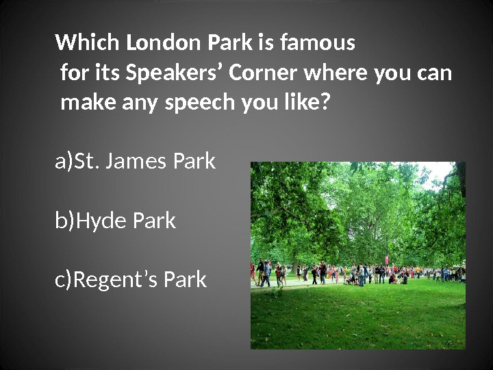 Which London Park is famous  for its Speakers' Corner where you can  make any