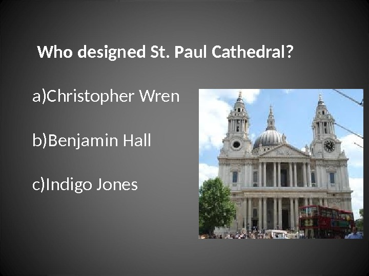 Who designed St. Paul Cathedral? a) Christopher Wren b) Benjamin Hall c) Indigo Jones
