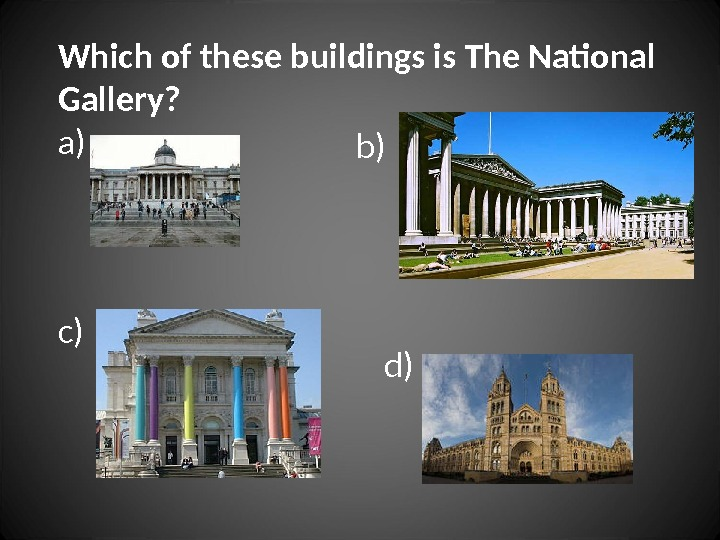 Which of these buildings is The National Gallery? a) b) c) d)