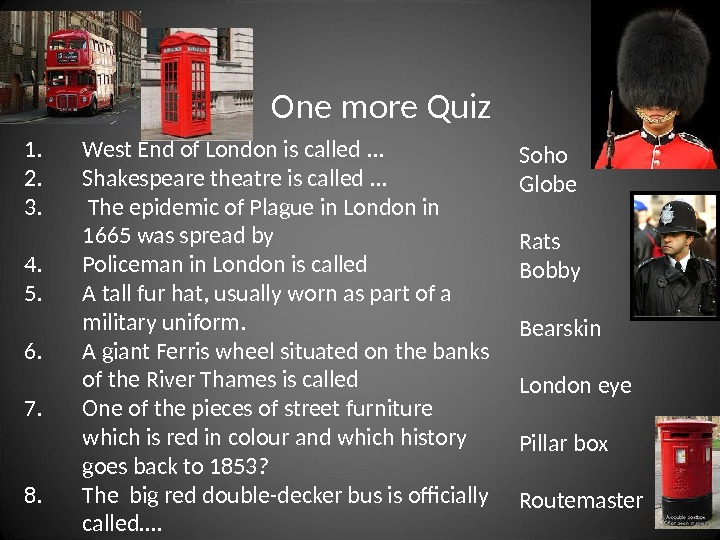 1. West End of London is called. . . 2. Shakespeare theatre is called. . .