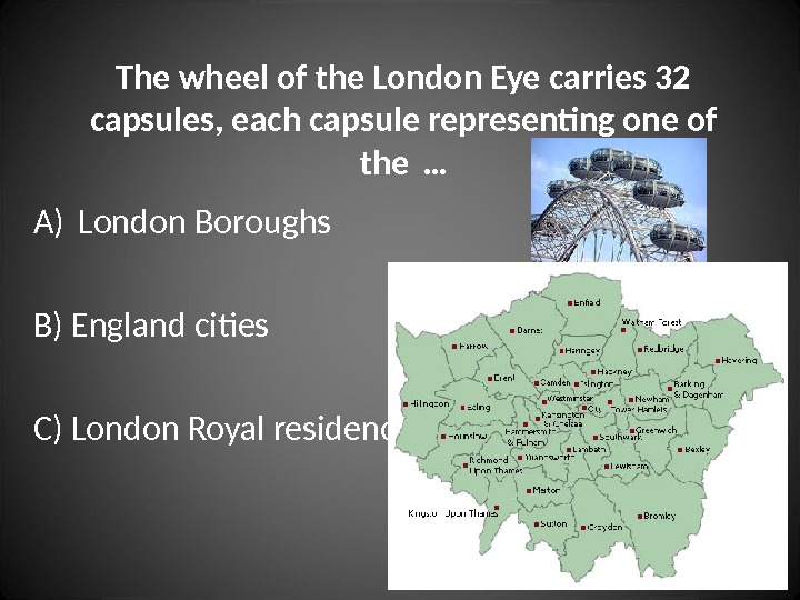 The wheel of the London Eye carries 32 capsules, each capsule representing one of the …