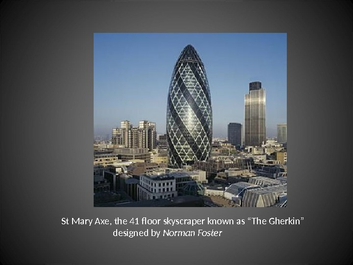 "St Mary Axe,  the 4 1 floor skyscraper known as ""The Gherkin"""