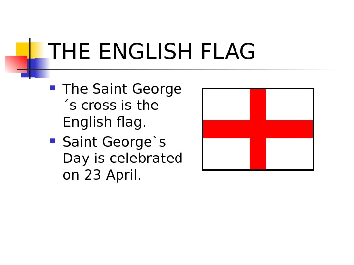 THE ENGLISH FLAG The Saint George ´s cross is the English flag.  Saint George`s Day