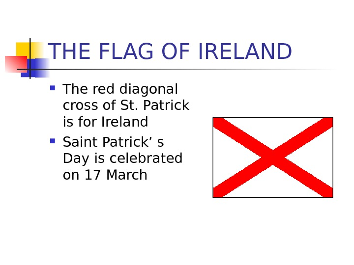 THE FLAG OF IRELAND The red diagonal cross of St. Patrick is for Ireland Saint Patrick'