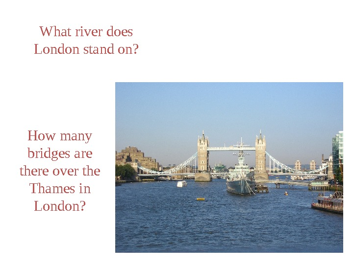 What river does London stand on? How many bridges are there over the Thames in London?