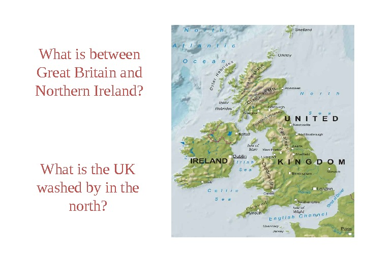 What is between Great Britain and Northern Ireland? What is the UK washed by in the